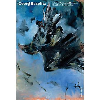 Georg Baselitz - Collected Writings and Interviews by Jill Lloyd - Det