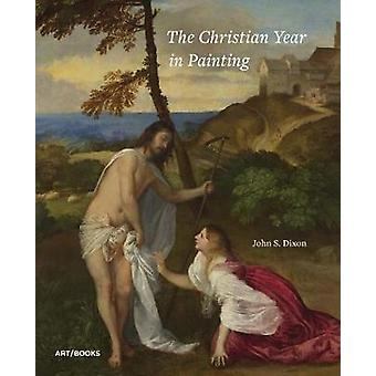 The Christian Year in Painting by John S. Dixon - 9781908970343 Book