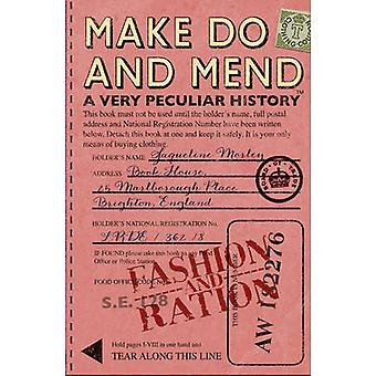 Make Do and Mend - A Very Peculiar History by Jacqueline Morley - 9781