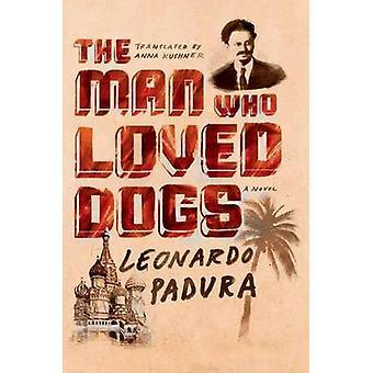 The Man Who Loved Dogs by Leonardo Padura - Anna Kushner - 9780374535