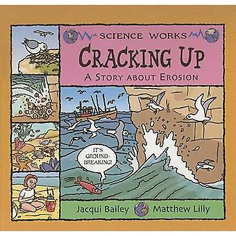 Cracking Up - A Story about Erosion by Jacqui Bailey - Matthew Lilly -
