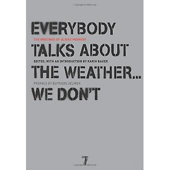 Everybody Talks About The Weather...we Don't - The Writings of Ulrike