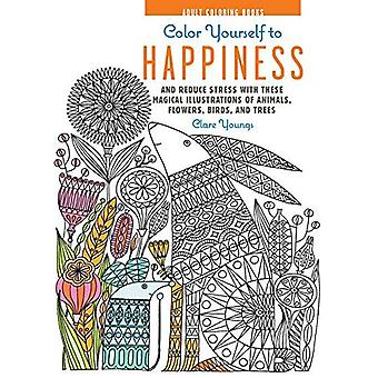 Color Yourself to Happiness: And reduce stress with these magical illustrations of animals, flowers, birds, and...