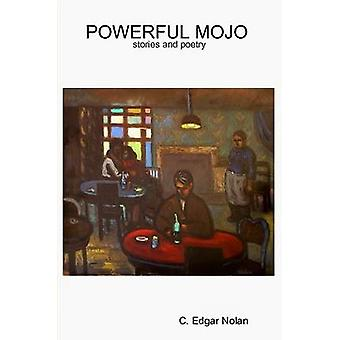 Powerful Mojo Stories and Poetry by Nolan & C. Edgar