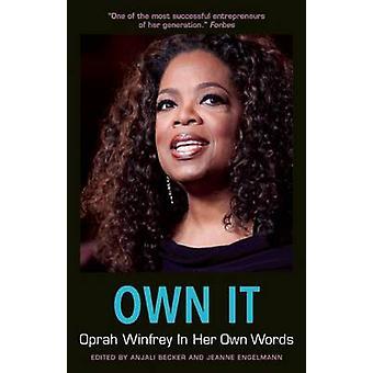 Own it - Oprah Winfrey in Her Own Words by Jeanne Engelmann - Anjali B
