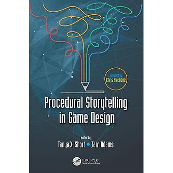 Procedural Storytelling in Game Design by Short & Tanya X.