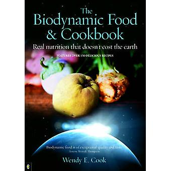 The Biodynamic Food and Cookbook  Real Nutrition That Doesnt Cost the Earth by Wendy E Cook