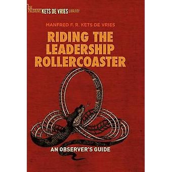 Riding the Leadership Rollercoaster by Manfred Kets De Vries