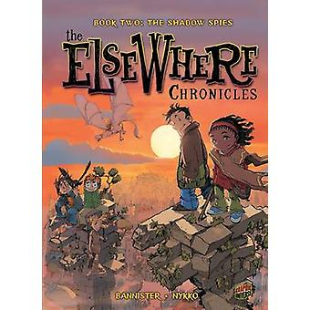 The ElseWhere Chronicles 2 The Shadow Spies by Nykko & Bannister