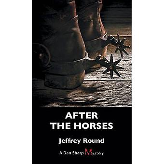 After the Horses by Jeffrey Round - 9781459731318 Book