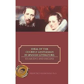Ideal av høvisk gentleman i spansk litteratur dens oppstigning og nedgang av Raimondo pH. D. & Francesco
