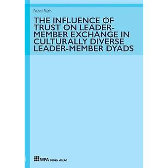The Influence of Trust on LeaderMember Exchange in Culturally Diverse LeaderMember Dyads by Rth & Rahel