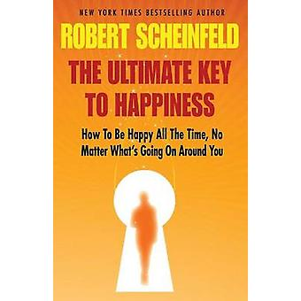 The Ultimate Key to Happiness by Scheinfeld & Robert a.