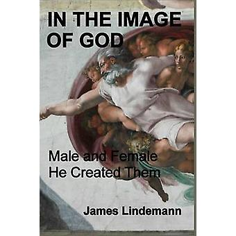In the Image of God Male and Female He Created Them by Lindemann & James