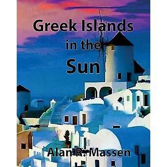 Greek Islands in the Sun by Massen & Alan R