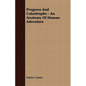 Progress And Catastrophe  An Anatomy Of Human Adventure by Casson & Stanley