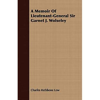 A Memoir Of LieutenantGeneral Sir Garnet J. Wolseley by Low & Charles Rathbone