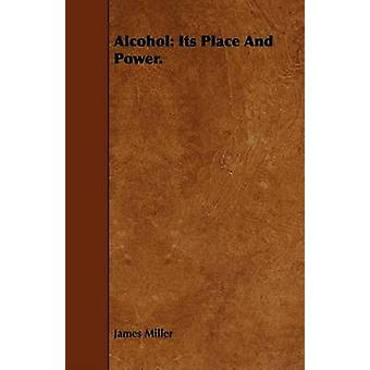 Alcohol Its Place and Power. by Miller & James