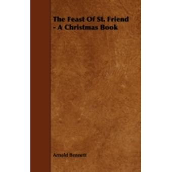 The Feast Of St. Friend  A Christmas Book by Bennett & Arnold