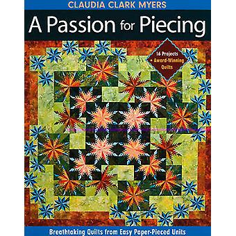 Passion for PiecingPrintonDemandEdition Breathtaking Quilts from Easy PaperPieced Units 16 Projects  AwardWinning Quilts With Patterns by Myers & Claudia Clark