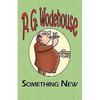 Something New  From the Manor Wodehouse Collection a Selection from the Early Works of P. G. Wodehouse by Wodehouse & P. G.