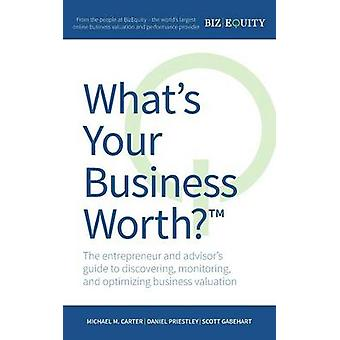 Whats Your Business Worth The entrepreneur and advisors guide to discovering monitoring and optimizing business valuation by Carter & Michael M.