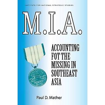 M.I.A. Accounting for the Missing in Southeast Asia by Mather & Paul D.