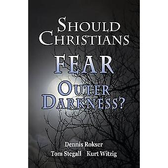 Should Christians Fear Outer Darkness by Rokser & Dennis M.