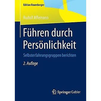 Fhren durch Persnlichkeit  Selbsterfahrungsgruppen berichten by Affemann & Rudolf