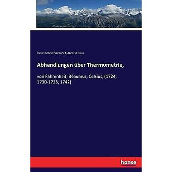 Abhandlungen ber Thermometrie von Fahrenheit Raumur Celsius 1724 17301733 1742 by Fahrenheit & Daniel Gabriel