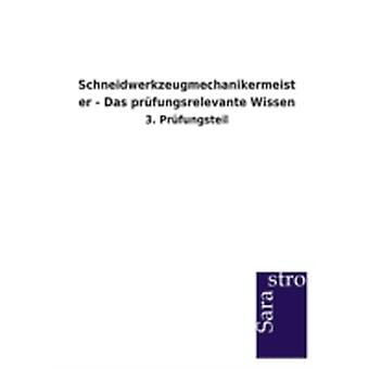 Schneidwerkzeugmechanikermeister  Das prfungsrelevante Wissen by Sarastro Verlag
