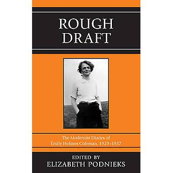 Rough Draft The Modernist Diaries of Emily Holmes Coleman 19291937 by Coleman & Emily Holmes