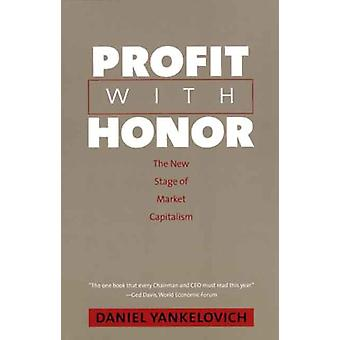 Profit with Honor - The New Stage of Market Capitalism by Daniel Yanke