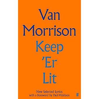 Keep 'Er Lit - Nye utvalgte tekster av Van Morrison - 9780571353897 Bestill