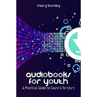 Audiobooks for Youth - A Practical Guide to Sound Literature by Mary B