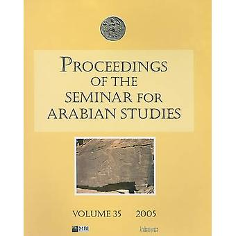 Proceedings of the Seminar for Arabian Studies Volume 35 2005 by M. C