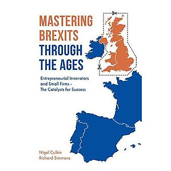 Mastering Brexits Through The Ages - Entrepreneurial Innovators and Sm