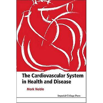 The Cardiovascular System in Health and Disease by Mark I. M. Noble -