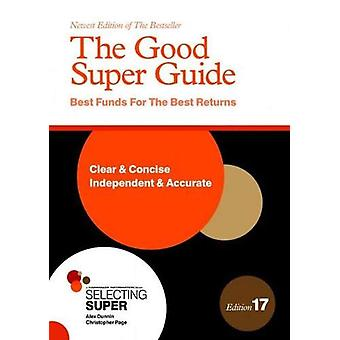 The Good Super Guide 17th Edition - Best Funds for the Best Returns. b
