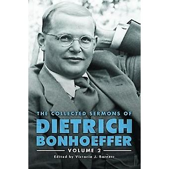 Collected Sermons of Dietrich Bonhoeffer - the - Volume 2 by Victoria