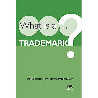 What Is a Trademark? by American Bar Association - 9781604425116 Book