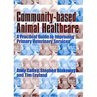 Community-based Animal Health Care - A Practical Guide to Improving Pr
