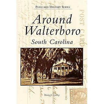 Around Walterboro - South Carolina by Sherry J Cawley - 9780738568683