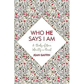 Who He Says I Am - A Study of Our Identity in Christ by Jean Gaffin -