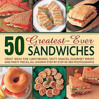 50 Greatestever Sandwiches  Great Ideas for Lunchboxes Tasty Snacks Gourmet Wraps and Party Pieces by Carole Handslip