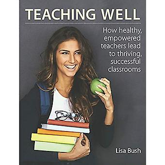 Teaching Well - How Healthy - Empowered Teachers Lead to Thriving - Su