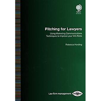 Pitching for Lawyers - Using Marketing Communications Techniques to Im