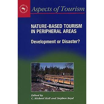NatureBased Tourism in Peripheral Areas by Edited by C Michael Hall & Edited by Stephen W Boyd