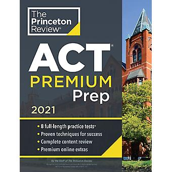 Princeton Review ACT Premium Prep 2021  8 Practice Tests  Content Review  Strategies by Princeton Review
