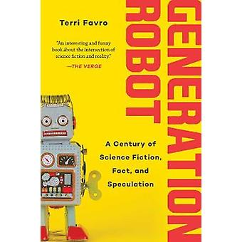 Generation Robot A Century of Science Fiction Fact and Speculation